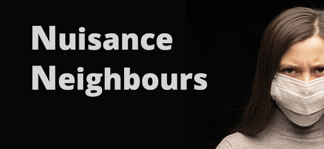 Lockdown! Nuisance Neighbours and How to Handle Them